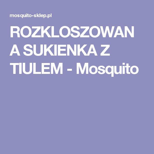 ROZKLOSZOWANA SUKIENKA Z TIULEM - Mosquito
