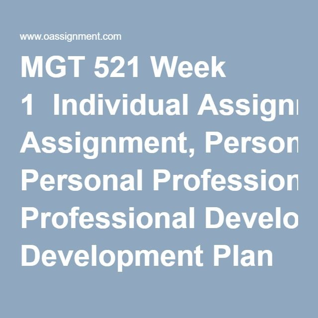 MGT 521 Week 1  Individual Assignment, Personal Professional Development Plan Activity Part 1 and 2  Discussion Questions 1 and 2
