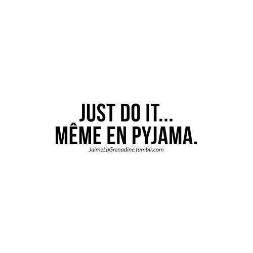 Just do it… Même en pyjama - #JaimeLaGrenadine #citation #punchline #pyjama #flemme #justdoit