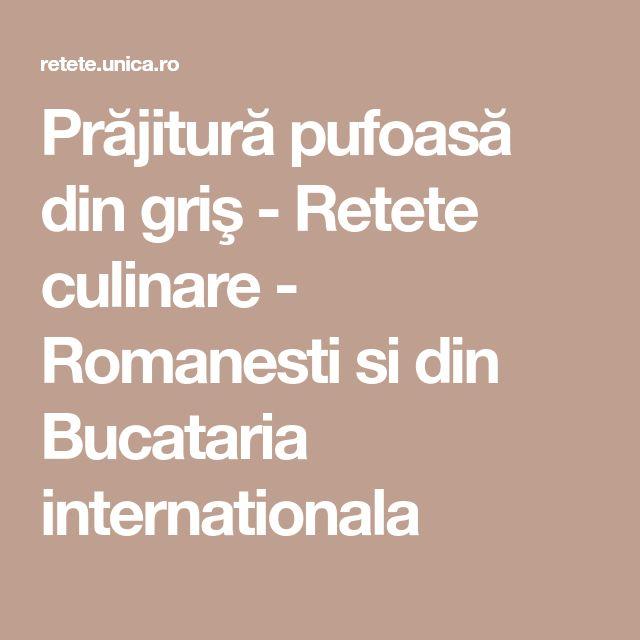 Prăjitură pufoasă din griş - Retete culinare - Romanesti si din Bucataria internationala