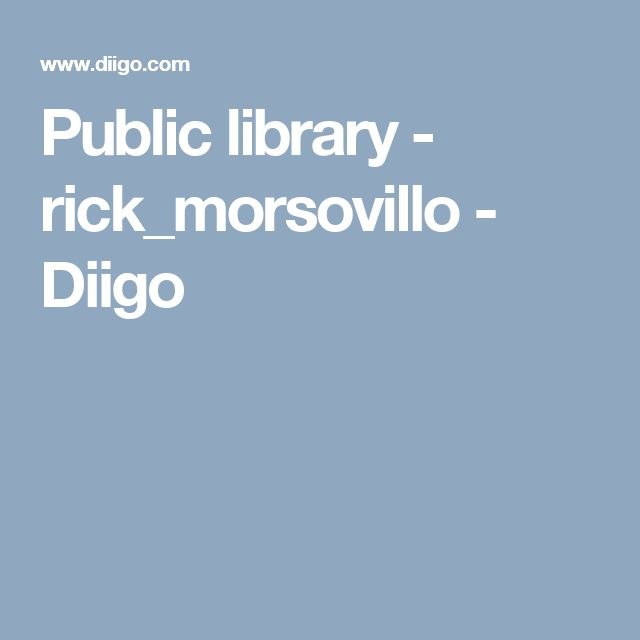 Public library - rick_morsovillo - Diigo