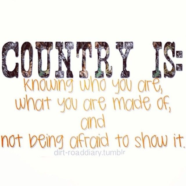 Quotes About Not Being Scared: Country Is: Knowing Who You Are, What You're Made Of, And