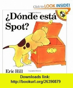 �D�nde est� Spot? (9780140557763) Eric Hill, Teresa Mlawer , ISBN-10: 0140557768  , ISBN-13: 978-0140557763 ,  , tutorials , pdf , ebook , torrent , downloads , rapidshare , filesonic , hotfile , megaupload , fileserve