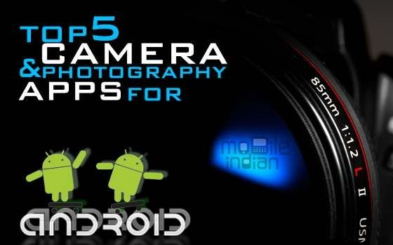 Top 5 Android Camera Application for whom are addicted to Photography