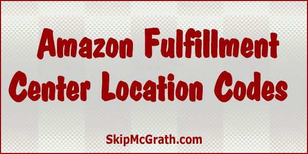 Amazon Fulfillment Center Location Codes