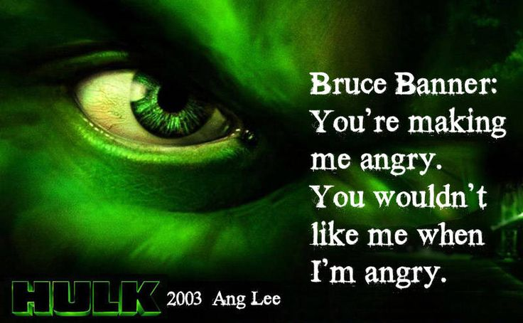 [last lines] Bruce Banner: [in Spanish] You're making me angry. You wouldn't like me when I'm angry.  Hulk [2003] reż. Ang Lee