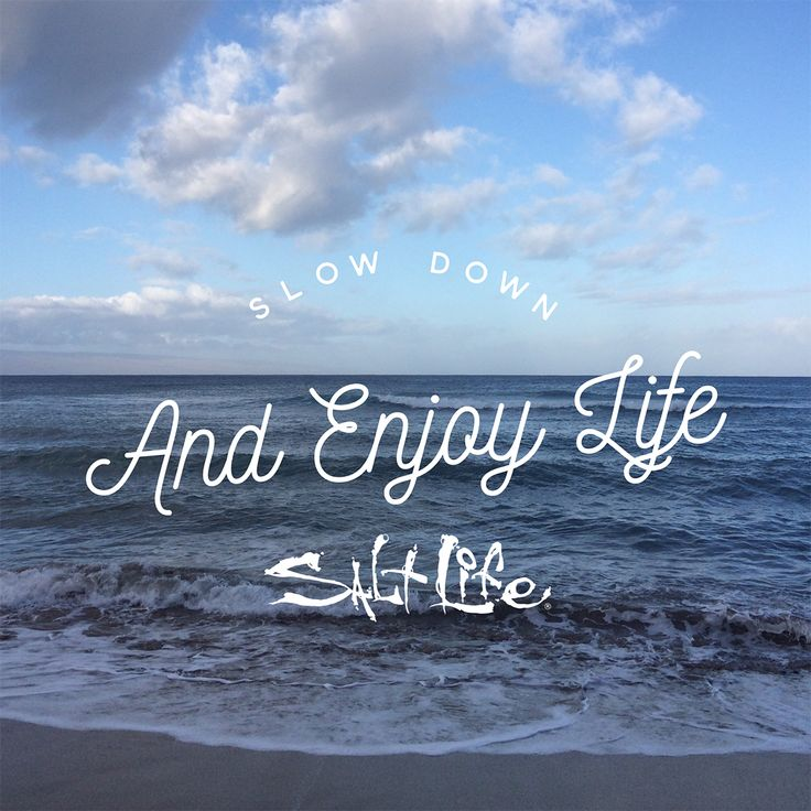 Slow down and enjoy life! #LifeTheSaltLife