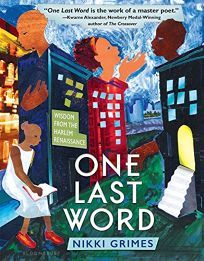 Children's Book Review: One Last Word: Wisdom from the Harlem Renaissance by Nikki Grimes. Bloomsbury, $18.99 (128p) ISBN 978-1-61963-554-8