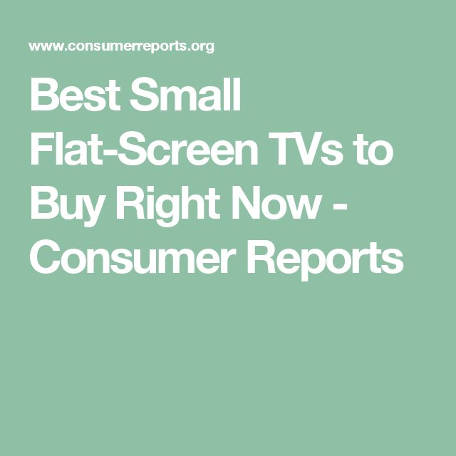 Best Small Flat-Screen TVs to Buy Right Now - Consumer Reports