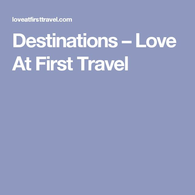 Destinations – Love At First Travel