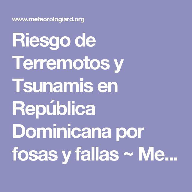 Riesgo de Terremotos y Tsunamis en República Dominicana por fosas y fallas ~ Meteorología RD - Cibomet