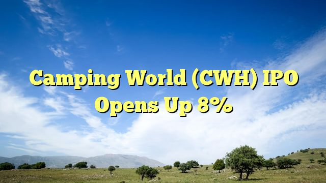 Camping World (CWH) IPO Opens Up 8% - https://twitter.com/pdoors/status/788013399892369408