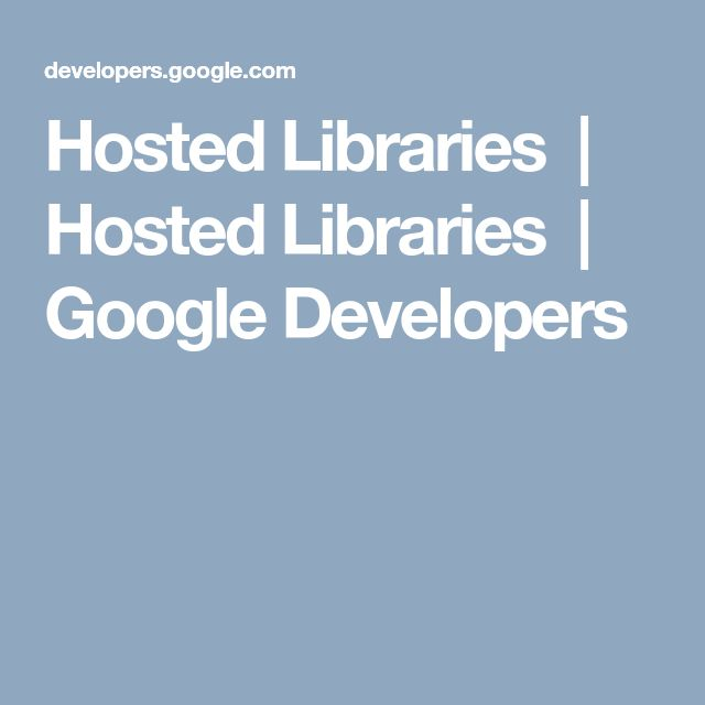 Hosted Libraries   Hosted Libraries         Google Developers