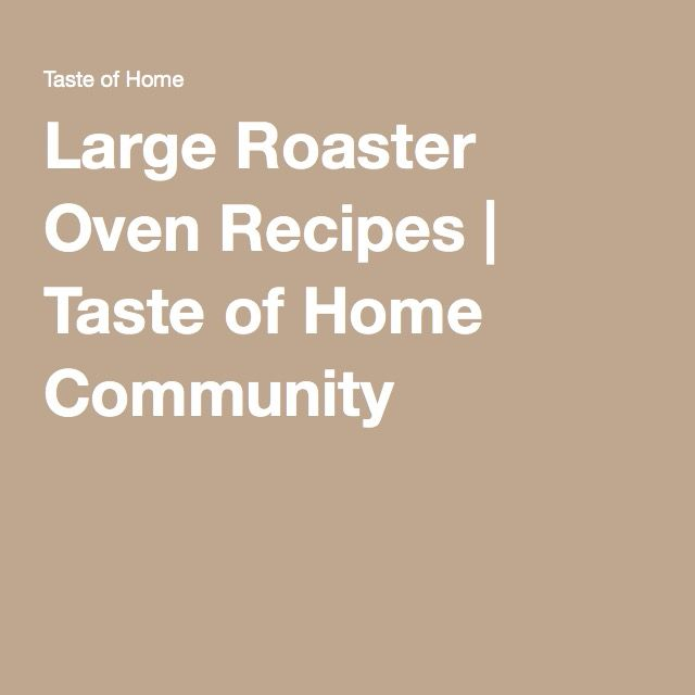 Large Roaster Oven Recipes | Taste of Home Community                                                                                                                                                      More
