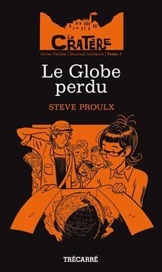 LE CRATÈRE - TOME 7  Le Globe perdu  Par l'auteurSteve Proulx