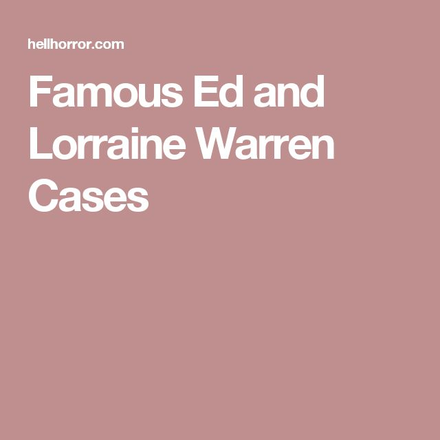 Famous Ed and Lorraine Warren Cases