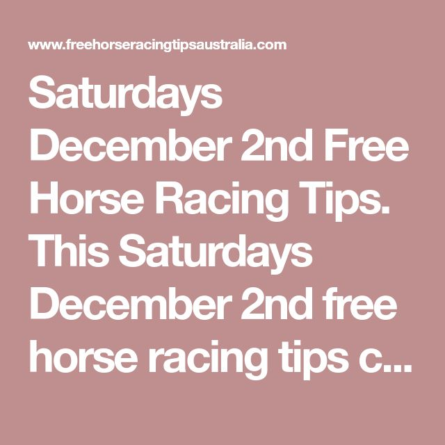 Saturdays December 2nd Free Horse Racing Tips.   This Saturdays December 2nd free horse racing tips covering the 1st 3 races everywhere..
