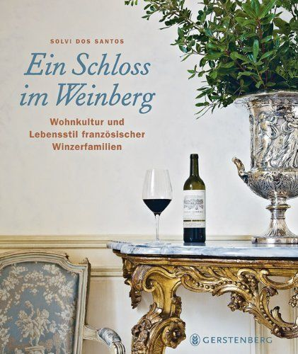 Ein Schloss im Weinberg. Wohnkultur und Lebensstil französischer Winzerfamilien von Solvi dos Santos (via http://www.amazon.de)