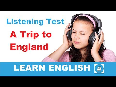 Learn English - Listening Test: A Trip to England - E-ANGOL