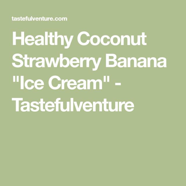 "Healthy Coconut Strawberry Banana ""Ice Cream"" - Tastefulventure"