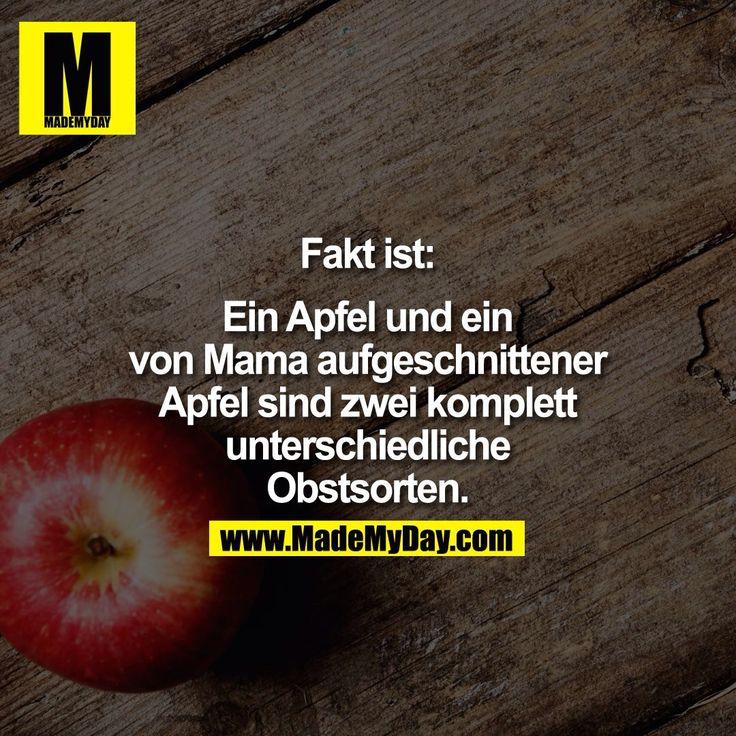 Fakt ist: Ein Apfel und ein von Mama aufgeschnittener Apfel sind zwei komplett unterschiedliche Obstsorten.