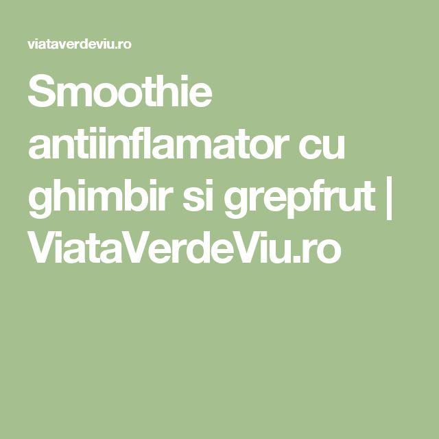Smoothie antiinflamator cu ghimbir si grepfrut | ViataVerdeViu.ro