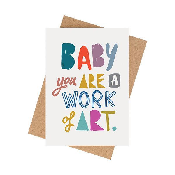 """""""Baby You are a Work of Art"""" CardA6 size (when folded) (5.8 x 4.1 inches) Blank InteriorPrinted on a matte 350 GSM white card packaged in a cello sleeve with a natural 100% recycled paper envelope. The card stock is produced with ECF pulp and is FSC Mix Certified.MA and GRANDY cards are designed and printed in Brisbane, Australia.Your order will be sent in a padded bag via Australia Post. Please allow 5-7 business days for delivery."""