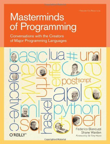 Masterminds of Programming: Conversations with the Creators of Major Programming Languages: Amazon.co.uk: Tony Hoare, Federico Biancuzzi, Shane Warden: 9780596515171: Books