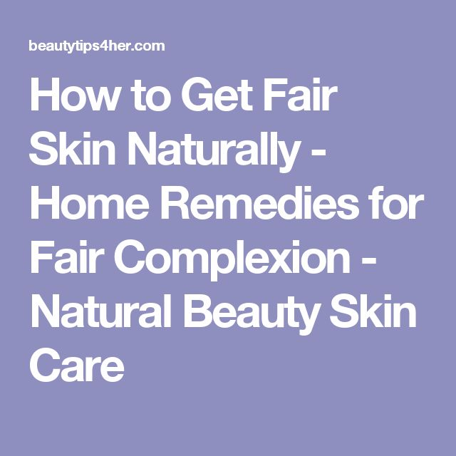 How to Get Fair Skin Naturally - Home Remedies for Fair Complexion - Natural Beauty Skin Care