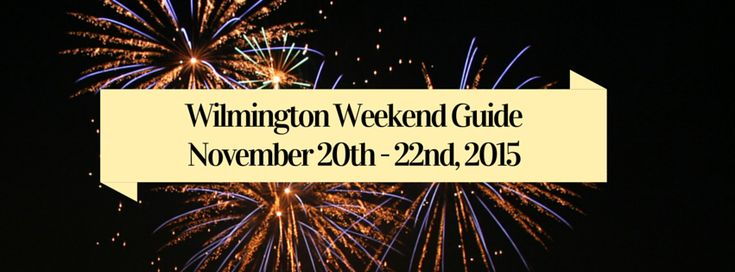Wilmington Weekend Guide: November 20th - 22nd, 2015 | The best Wilmington NC events! | Dianne Perry & Company Blog.