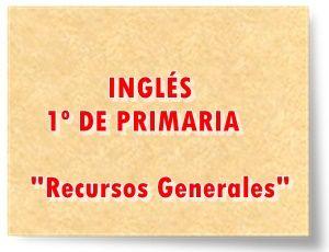 """INGLÉS DE 1º DE PRIMARIA: """"RECURSOS GENERALES"""""""