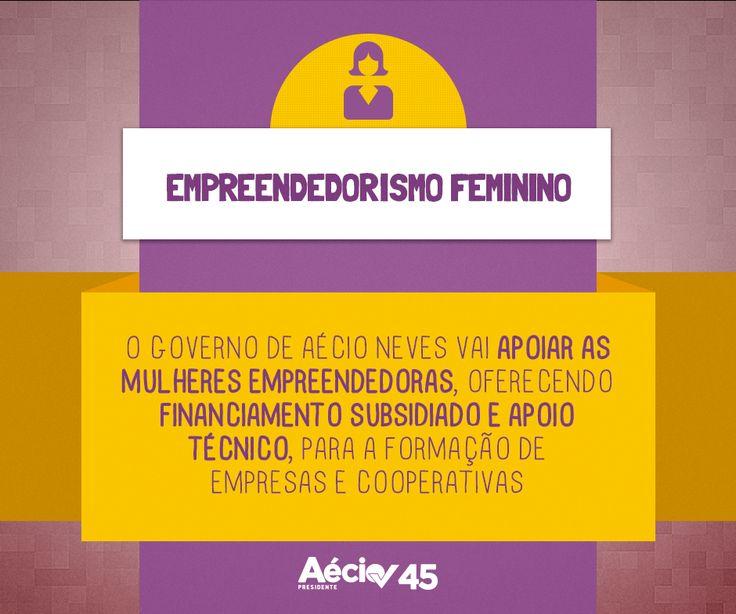Empreendedorismo feminino: O governo de Aécio Neves vai apoiar as mulheres empreendedoras, oferecendo financiamento subsidiado e apoio técnico, para a formação de empresas e cooperativas.