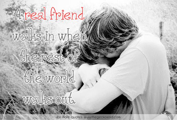 A real friend walks in when the rest of the word walks out.  #friend #walks #in #out #quotes #real #rest #world
