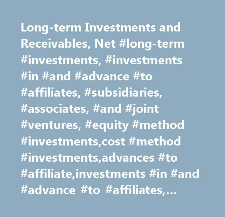 Long-term Investments and Receivables, Net #long-term #investments, #investments #in #and #advance #to #affiliates, #subsidiaries, #associates, #and #joint #ventures, #equity #method #investments,cost #method #investments,advances #to #affiliate,investments #in #and #advance #to #affiliates, #subsidiaries, #associates, #and #joint #ventures, #total,marketable #securities, #noncurrent, #available-for-sale #securities, #noncurrent #…