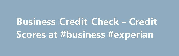 Business Credit Check – Credit Scores at #business #experian http://nashville.remmont.com/business-credit-check-credit-scores-at-business-experian/  # Business Credit Advantage SM Business Credit Monitoring Business Credit Advantage is a self-monitoring service that allows unlimited access to a company's business credit report and score. An invaluable tool for proactively managing your business credit, Business Credit Advantage provides a fast, economical way to access your company's…