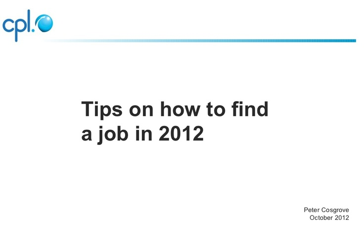 how-to-find-a-job-in-2012-central-library-oct-2012 by Peter Cosgrove via Slideshare