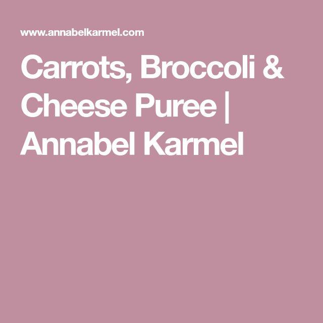 Carrots, Broccoli & Cheese Puree   Annabel Karmel
