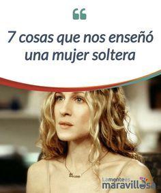 """7 Cosas que nos enseñó una mujer soltera  """"Es un hecho: no es fácil que los demás se pongan en los zapatos de una #mujer #soltera."""" Carrie Bradsow  #Curiosidades"""