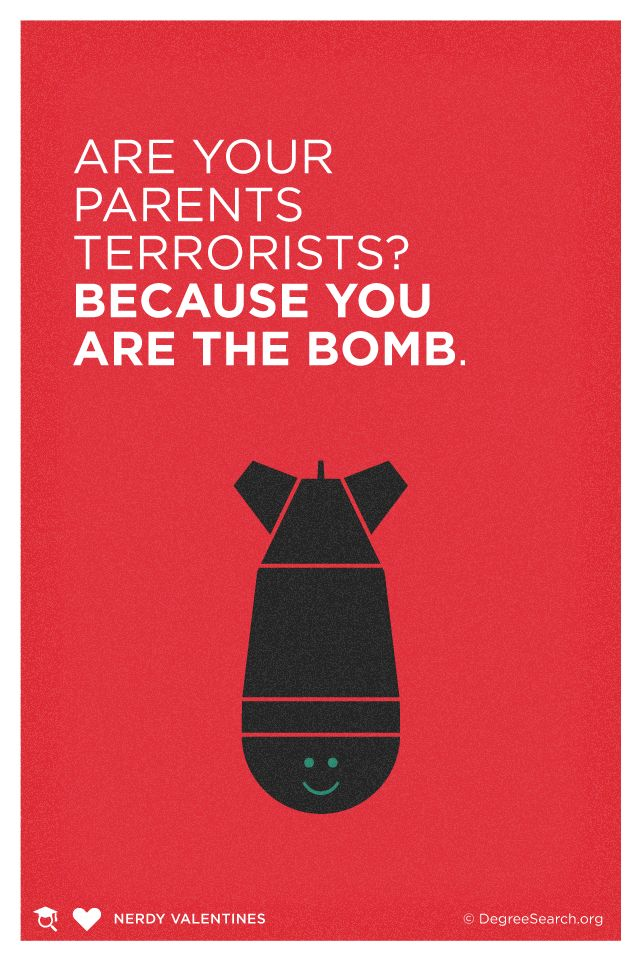 Are your parents terrorists? Because you are the bomb. #NerdyValentines