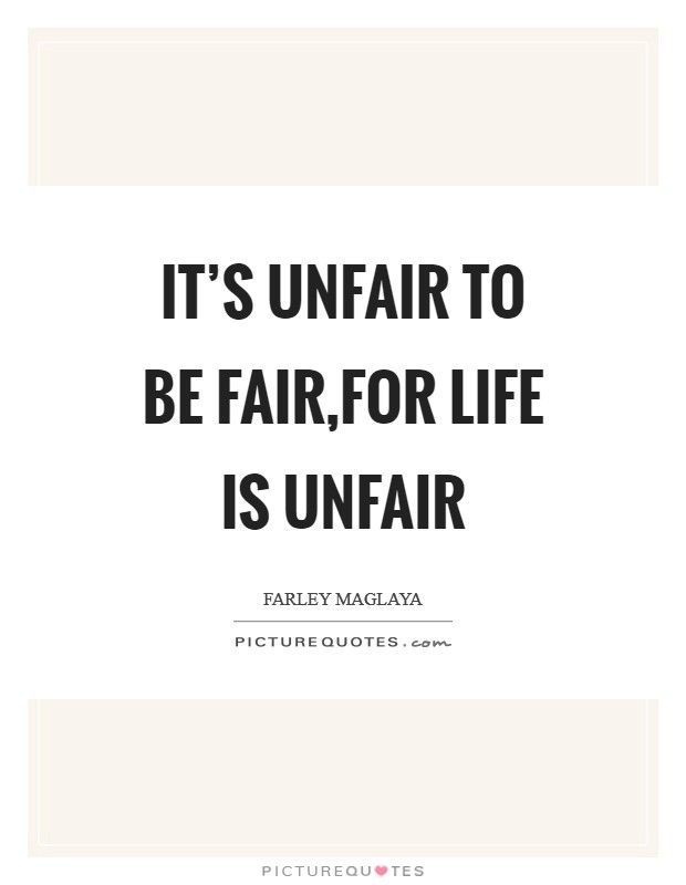 77 Elegant Quotes About Life Being Unfair In 2020 Unfair Quotes Life Quotes Elegance Quotes