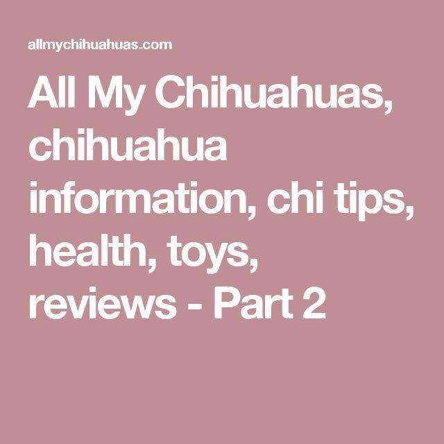 All My Chihuahuas, chihuahua information, chi tips, health, toys, reviews - Part 2