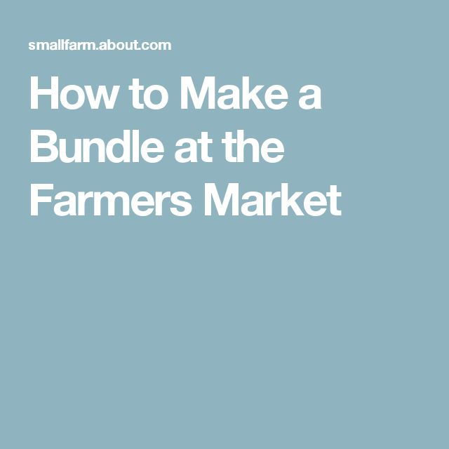 How to Make a Bundle at the Farmers Market