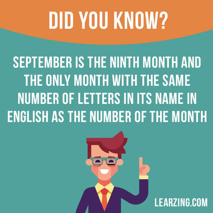 Did you know? September is the ninth month and the only month with the same number of letters in its name in English as the number of the month.