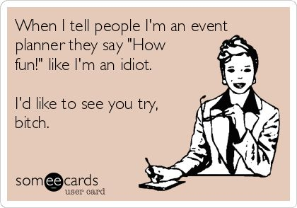 Search results for 'event planner' Ecards from Free and Funny cards and hilarious Posts | someecards.com