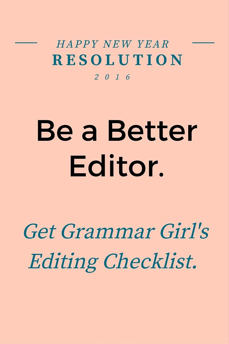 Print out the checklist and keep it on your desk as a handy reference to use when you're editing. (The link to the printable PDF is at the bottom of the post.)  #GrammarGirl