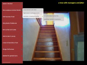 """A Tree with Managers and Jittery Boats"" by Jason Nelson: The (mostly) still video of a staircase over which the menu/submenu structure of the poem unfolds is a visual representation of the concept Jason Nelson is exploring with this poem. How can the poetic line be structured around the concept of interior menus and submenus? Does it correspond to a stanza, or are the relations less clearly defined?"