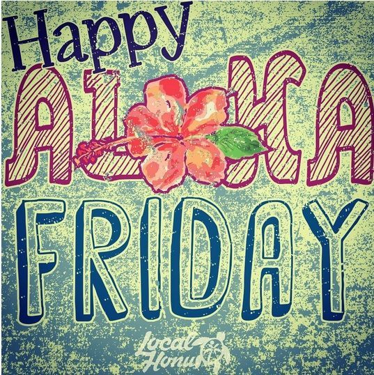 Happy ALOHA Friday