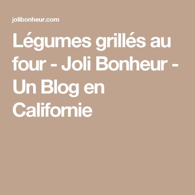 Légumes grillés au four - Joli Bonheur - Un Blog en Californie