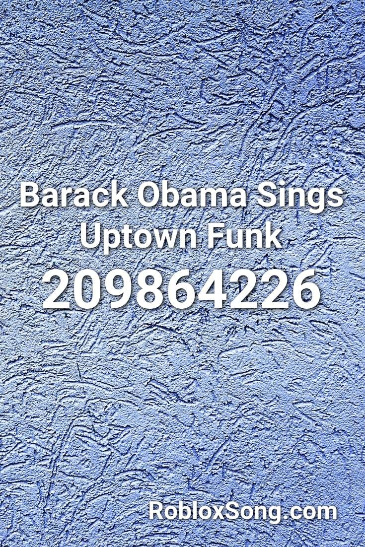 Barack Obama Sings Uptown Funk Roblox Id Roblox Music Codes
