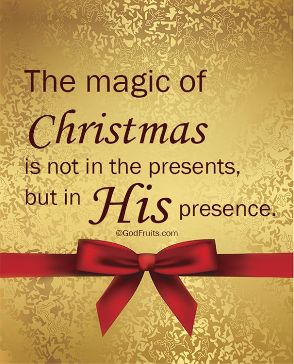 The Magic of Christmas Is Not in the Presents, But in His Presence.  Christm...